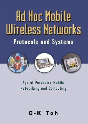 Ad Hoc Mobile Wireless Networks By Toh, C. K., Ph.D.